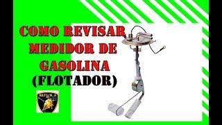 Como revisar medidor de gasolina (flotador)