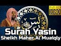 Surah Yaseen FULL سُوۡرَةُ یسٓ Sheikh Maher Al Muaiqly - English & Arabic Translation