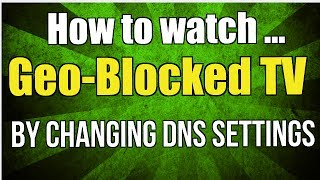 getlinkyoutube.com-How to watch geo-blocked TV by changing your DNS settings