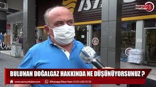 Samsun sokak röportajı: Bulunan doğalgaz hakkında ne düşünüyorsunuz?