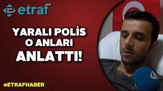 Beşiktaş saldırısında yaralanan polis o anları anlattı