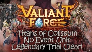 getlinkyoutube.com-[Valiant Force] Titans of Coliseum Legendary Trial Clear (No Event Units)