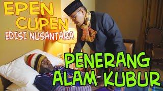 """getlinkyoutube.com-EPEN CUPEN edisi Nusantara : """"Penerang Alam Kubur"""""""