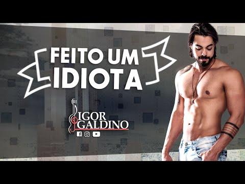 Igor Galdino - Feito um idiota