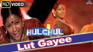 Lut Gayee (HD) Full Video Song | Hulchul | Akshaye Khanna, Kareena Kapoor | width=