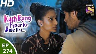 Kuch Rang Pyar Ke Aise Bhi - कुछ रंग प्यार के ऐसे भी - Ep 274 - 17th Mar, 2017