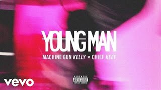Machine Gun Kelly - Young Man (ft. Chief Keef)