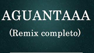 getlinkyoutube.com-AGUANTAAA (Remix completo) - Los Mejores Audios de WhatsApp