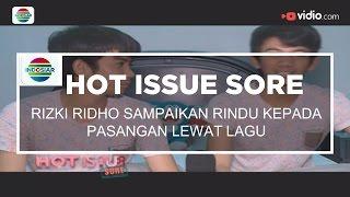 getlinkyoutube.com-Rizki Ridho Sampaikan Rindu Kepada Pasangan Lewat Lagu - Hot Issue Sore 09/01/16