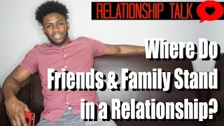 Where Do Friends & Family Stand in a Relationship #RelationshipTalk | KING KAPPA KARL