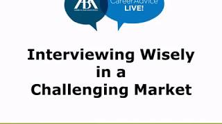 Career Advice Series: Interviewing Wisely in a Challenging Market