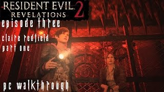 getlinkyoutube.com-Resident Evil Revelations 2 Episode 3 - Claire Walkthrough [1/2] [No Commentary] [PC] [60FPS] [Pt5]