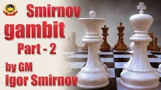 getlinkyoutube.com-Smirnov gambit Part - 2  by GM Igor Smirnov