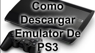 getlinkyoutube.com-Como Descargar Un Emulator De Playstation 3