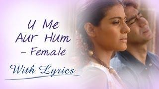 getlinkyoutube.com-U Me Aur Hum (Title Song With Lyrics)   Female Version   Ajay Devgn & Kajol