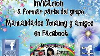 getlinkyoutube.com-INVITACION AL GRUPO MANUALIDADES YONAIMY Y AMIGOS EN FACEBOOK