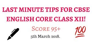 [1/3]LAST MINUTE TIPS FOR CBSE ENGLISH CORE CLASS XII | 5th March 2018| Must Watch.