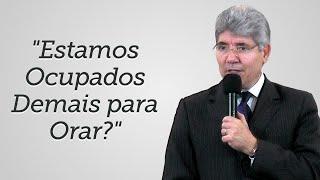 """getlinkyoutube.com-""""Estamos Ocupados Demais para Orar?""""- Hernandes Dias Lopes"""