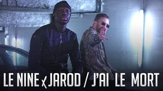 Le Nine - J'ai le mort (ft. Jarod )