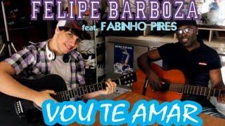 Felipe Barboza – Vou Te Amar feat. Fabinho Pires