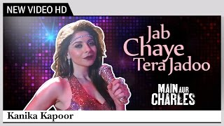 Jab Chaye Tera Jadoo | Main Aur Charles | Kanika Kapoor | HD Video song