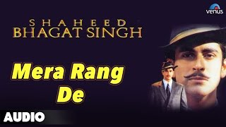 Shaheed Bhagat Singh : Mera Rang De Full Audio Song | Tarun Arora |
