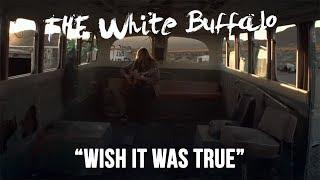 The White Buffalo – Wish It Was True