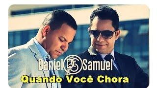 Quando Você Chora   Daniel e Samuel