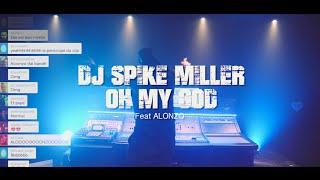DJ Spike Miller - Oh my god (ft. Alonzo )