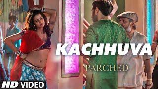 KACHHUVA Video Song | PARCHED | Radhika Apte, Tannishtha Chatterjee, Adil Hussain | T-Series