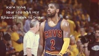 "getlinkyoutube.com-Kyrie Irving - ""Rihanna- Work ft Drake"" - NEW 2016 NBA MIX"