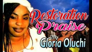 Sis. Gloria Oluchi   Restoration Praise   Latest 2016 Nigerian Gospel/Worship Praise Songs