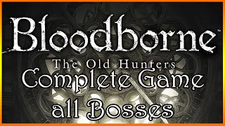 getlinkyoutube.com-Bloodborne The Old Hunter´s Complete Game All Bosses