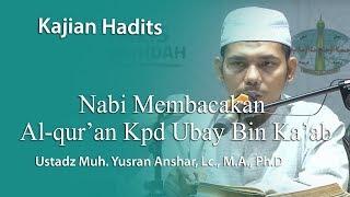 Kajian Hadits : Nabi Membacakan Al Qur'an Kepada Ubay Bin Ka'ab