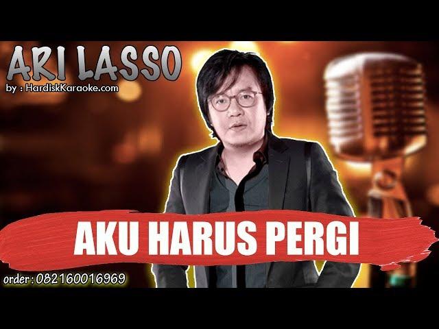 AKU HARUS PERGI - ARI LASSO karaoke tanpa vokal
