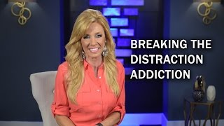 Breaking The Distraction Addiction