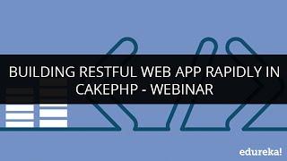 getlinkyoutube.com-Building restful web app rapidly in cakephp - Webinar | Edureka