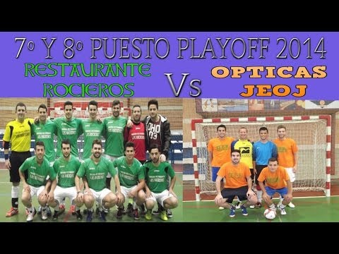 Restaurante Rocieros Vs Opticas JEOJ ( 7º y 8º Puesto ) Playoff 2014