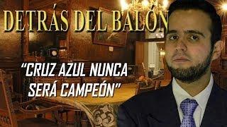"getlinkyoutube.com-DETRÁS DEL BALÓN: ""Cruz Azul nunca será campeón"""
