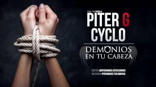 getlinkyoutube.com-Piter-G | Demonios en tu cabeza (Con Cyclo) (Prod. por Piter-G)