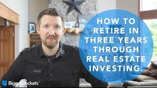 How to Retire in Three Years Through Real Estate Investing