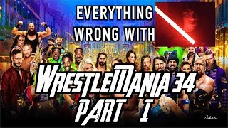 Episode #335: Everything Wrong With WWE WrestleMania 34 (Part 1)