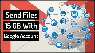 How to Send Files Up to 15 GB With Gmail Account 2018