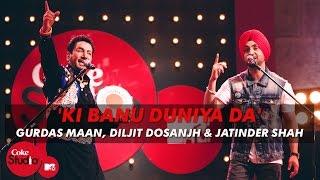 getlinkyoutube.com-'Ki Banu Duniya Da' - Gurdas Maan feat. Diljit Dosanjh & Jatinder Shah - Coke Studio @ MTV Season 4
