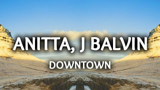 Anitta, J Balvin ‒ Downtown (Lyrics / Letra)