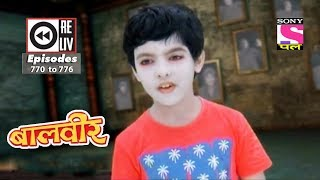 Weekly Reliv   Baalveer   4th November to 10th November 2017   Episode 770 to 776