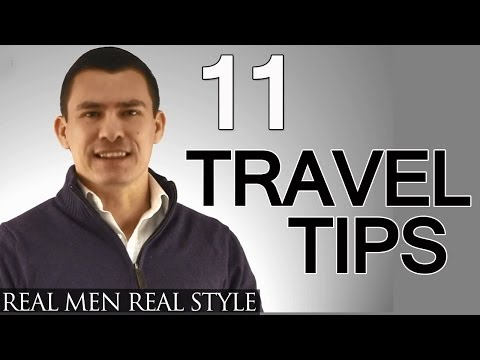 11 Travel Tips For Men - Man's Guide To Traveling With Style & Being Prepared Upon Arrival