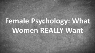 getlinkyoutube.com-Female Psychology: What Women REALLY Want