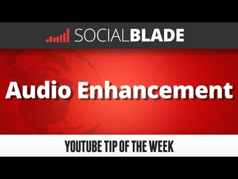Social Blade YouTube Tips 9 - Audio Enhancement