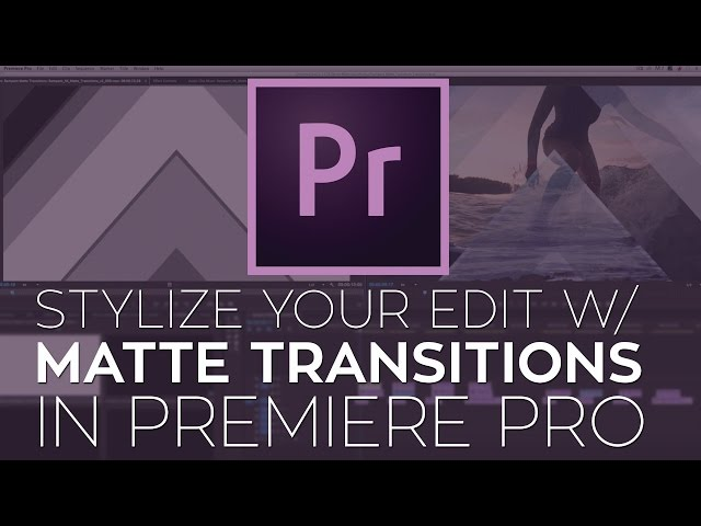 Use Matte Transitions to Stylize Your Edit in Adobe Premiere Pro